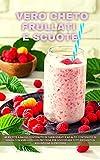 VERO CHETO Frullati e Scuote: 40 ricette a basso contenuto di carboidrati e ad alto contenuto di grassi con vari livelli di proteine per soddisfare tutti Requisiti di assunzione di proteine