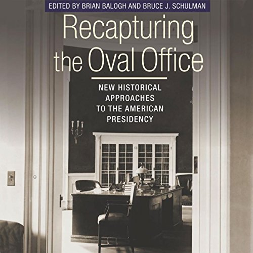 Recapturing the Oval Office: New Historical Approaches to the American Presidency audiobook cover art