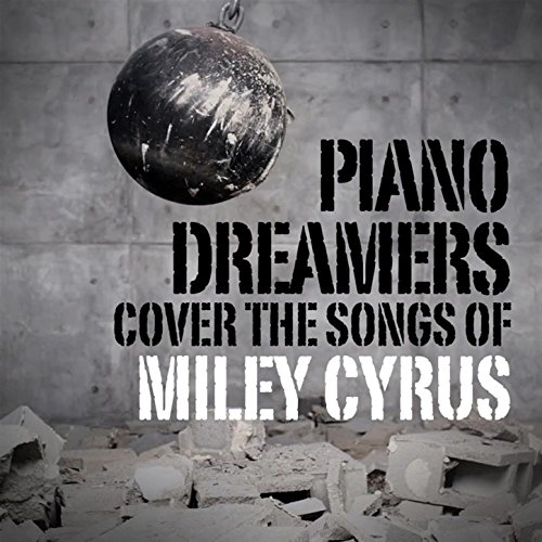 Piano Dreamers Cover the Songs of Miley Cyrus