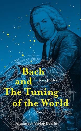 Bach and The Tuning of the World: The Johann Sebastian Bach Novel (English Edition)