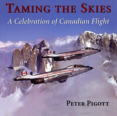 Taming the Skies: A Celebration of Canadian Flight (English Edition)