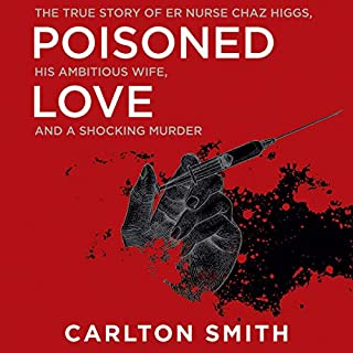 Poisoned Love     The True Story of ER Nurse Chaz Higgs, His Ambitious Wife, and a Shocking Murder              By:                                                                                                                                 Carlton Smith                               Narrated by:                                                                                                                                 Joyce Bean                      Length: 9 hrs     Not rated yet     Overall 0.0