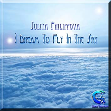 I Dream To Fly In The Sky