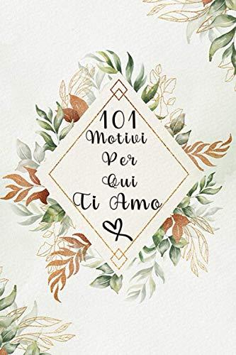 101 Motivi Per Cui Ti Amo: Fatto Con Amore Libro - Regalo moglie Presente Marito Fidanzato Fidanzata - Da Compilare e Regalare -Taccuino Colorato