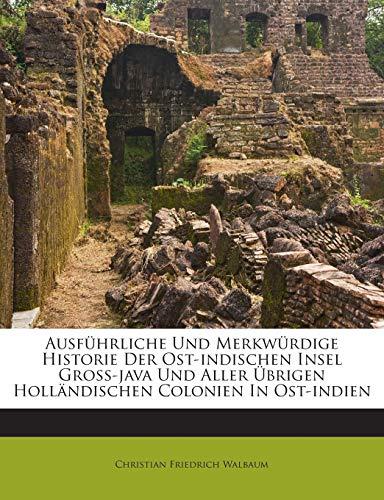 Ausführliche Und Merkwürdige Historie Der Ost-indischen Insel Groß-java Und Aller Übrigen Holländischen Colonien In Ost-indien (German Edition)