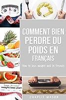 Comment bien perdre du poids En français/ How to lose weight well In French: Étapes faciles pour perdre du poids en mangeant