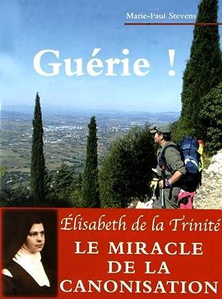 Guérie ! : Une maladie traversée en compagnie de sainte Elisabeth de la Trinité
