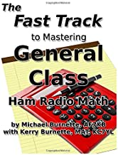 The Fast Track to Mastering General Class Ham Radio Math: Covers FCC General Class Exam Questions in use from July, 1, 2019 until July 1, 2023 (Fast Track Ham License Series)