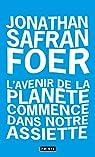 L'avenir de la planète commence dans notre assiette par Jonathan Safran Foer