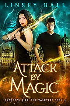 Attack by Magic (Dragon's Gift: The Valkyrie Book 4) by [Linsey Hall]