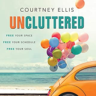 Uncluttered     Free Your Space, Free Your Schedule, Free Your Soul              By:                                                                                                                                 Courtney Ellis                               Narrated by:                                                                                                                                 Courtney Ellis                      Length: 5 hrs and 4 mins     Not rated yet     Overall 0.0