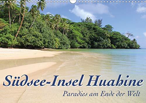 Südsee-Insel Huahine - Paradies am Ende der Welt (Wandkalender 2021 DIN A3 quer)