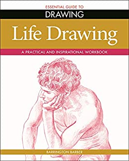 Essential Guide to Drawing: Life Drawing: A Practical and Inspirational Workbook by [Barrington Barber]