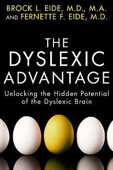 The Dyslexic Advantage: Unlocking the Hidden Potential of the Dyslexic Brain by [Brock L. Eide M.D. M.A., Fernette F. Eide M.D.]