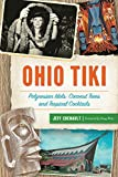 Ohio Tiki: Polynesian Idols, Coconut Trees and Tropical Cocktails