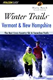 Winter Trails™ Vermont and New Hampshire, 2nd: The Best Cross-Country Ski & Showshoe Trails (Winter Trails Series)