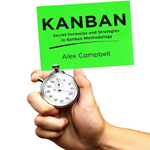 Kanban: Secret Formulas and Strategies in Kanban Methodology audiobook cover art