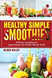 Healthy Simple Smoothies: Fast and Tasty Recipes Cookbook for Weight Loss, Health Vitamins and Feel-good to Every day ( Breakfast & Diet )