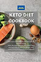 Keto Diet Cookbook: Low Carb and Ketogenic Diet Recipes for Healthy Living. Enjoy the Keto Lifestyle with Quick, Easy and Delicious Recipes for Weight Loss, Lower Cholesterol and Reverse Diabetes.