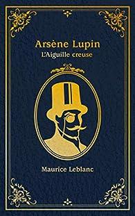 Arsène Lupin, tome 3 : L'Aiguille creuse par Maurice Leblanc