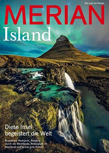 MERIAN Island: Diese Insel begeistert die Welt. Boomtown Reykjavik, Roadtrip durch die Westfjorde, Reiterglück im Hochland und brutal gute Krimis (MERIAN Hefte)
