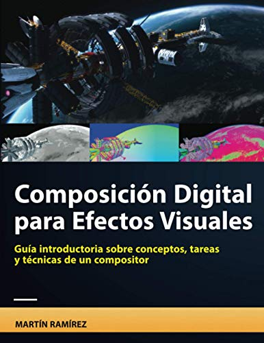 Composición Digital para Efectos Visuales: Guía introductoria sobre conceptos, tareas, y técnicas de un compositor