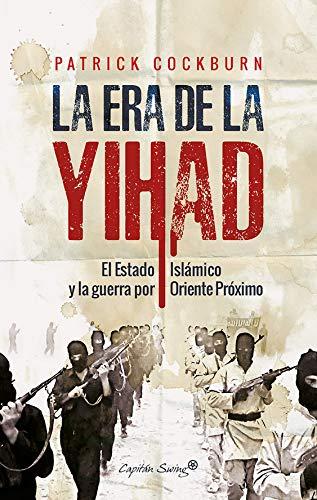 La era de la Yihad: El Estado Islámico y la guerra por Oriente Próximo (Especiales) eBook: Cockburn, Patrick, Ayllón Rul, Emilio: Amazon.es: Tienda Kindle