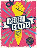 Rebel Crafts: 15 Craftivism Projects to Change the World (English Edition)