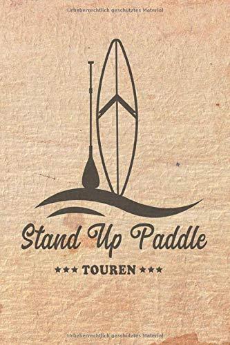 Stand Up Paddle Touren: Logbuch für Stand Up Paddle. Platz für 60 SUP Board Touren. Perfekt als Geschenk oder Geschenkidee als Tourenplaner ... Bayern, Alpen, Alpenvorland, Ostsee, Urlaub