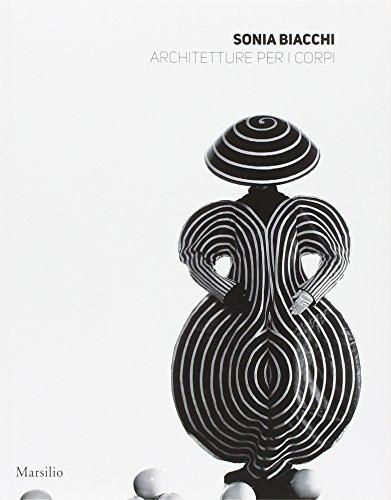 Sonia Biacchi. Architetture per i corpi. Ediz. illustrata
