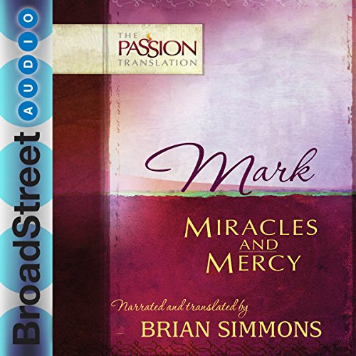 Mark: Miracles and Mercy, The Passion Translation audiobook cover art