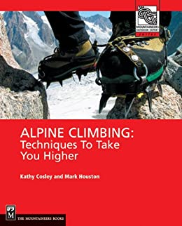 Alpine Climbing: Techniques to Take You Higher (Mountaineering Outdoor Experts Series) by [Kathy Cosley, Mark Houston]