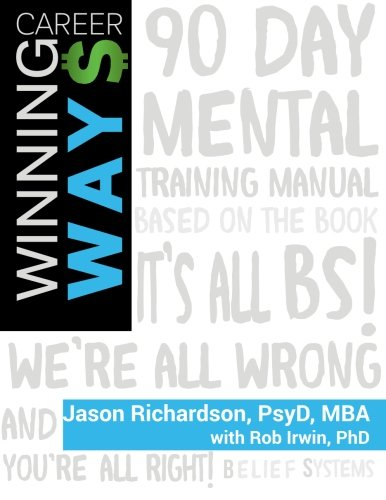 Winning Ways: 90-Day Business Excellence Mindset Training (It's All BS! We're All Wrong, And You're All Right!)