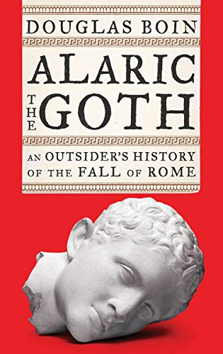 Image of Alaric the Goth: An Outsider's History of the Fall of Rome