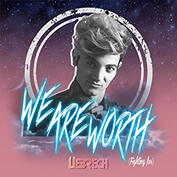 We Are Worth (Fighting For)