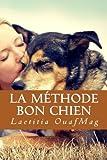 La Methode Bon Chien - Eduquer et socialiser son chien (French Edition) by Laetitia OuafMag(2014-11-12) - OuafMag - 12/11/2014