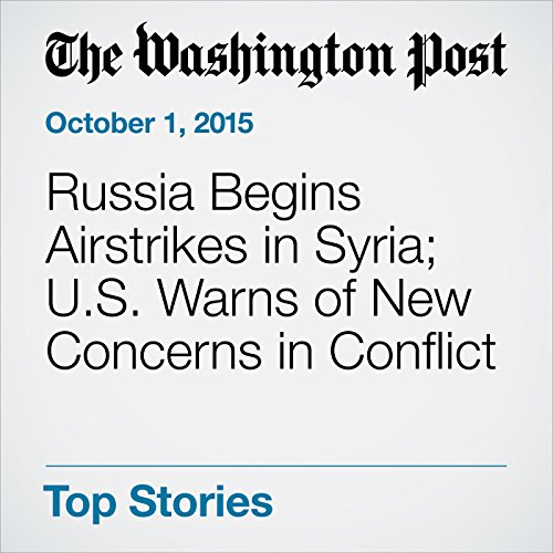 Russia Begins Airstrikes in Syria; U.S. Warns of New Concerns in Conflict audiobook cover art
