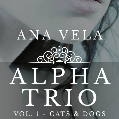 Alpha Trio: Vol. 1 - Cats & Dogs audiobook cover art
