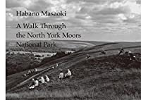 A Walk Through the North York Moors National Park ノースヨークムーアズ・ナショナルパークを歩いて