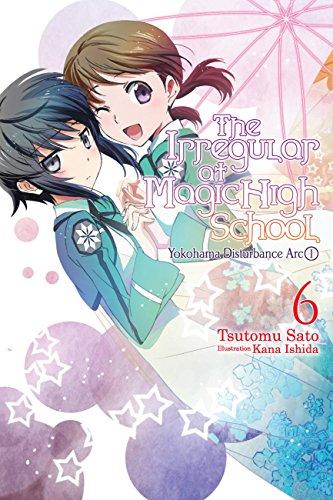 The Irregular at Magic High School, Vol. 6 (light novel): Yokohama Disturbance Arc, Part I (English Edition)