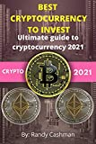 BEST CRYPTOCURRENCY TO INVEST : ultimate guide to cryptocurrency 2021