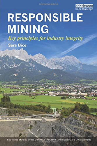 Responsible Mining: Key Principles for Industry Integrity (Routledge Studies of the Extractive Industries and Sustainable Development)