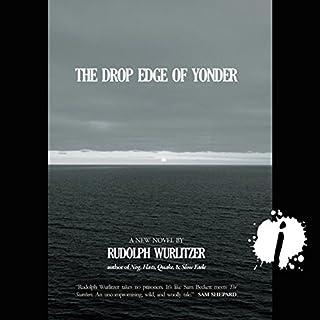 The Drop Edge of Yonder                    Autor:                                                                                                                                 Rudolph Wurlitzer                               Sprecher:                                                                                                                                 Christian Rummel                      Spieldauer: 8 Std. und 8 Min.     Noch nicht bewertet     Gesamt 0,0