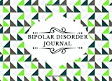 Bipolar Disorder Journal: Monitor Your Emotions and General Wellbeing, Keep Track of Bipolar Symptoms, Medication, Coping Skills, Daily Mood Diary ... Anniversaries, (Bipolar Disorder Tracker)