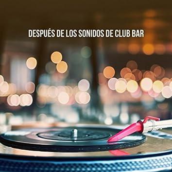 Después de los sonidos de Club Bar
