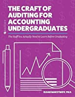 The Craft of Auditing for Accounting Undergraduates: The Stuff You Actually Need to Learn Before Graduating