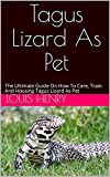 Tagus Lizard As Pet: The Ultimate Guide On How To Care, Train And Housing Tagus Lizard As Pet (English Edition)