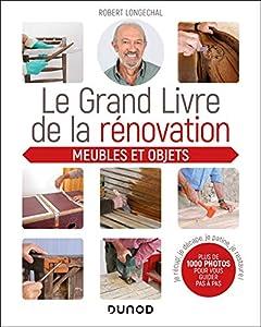 Le grand livre de la rénovation Meubles et objets : Je récup', je décape, je patine, je restaure (La maison du sol au plafond) (French Edition)