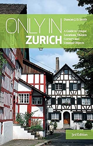Only in Zurich: A Guide to Unique Locations, Hidden Corners and Unusual Objects [Lingua Inglese]