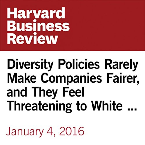 Diversity Policies Rarely Make Companies Fairer, and They Feel Threatening to White Men copertina